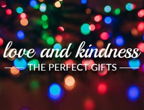 Love and kindness, the perfect gifts